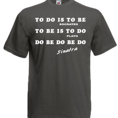 To Do Is To Be T-Shirt with print