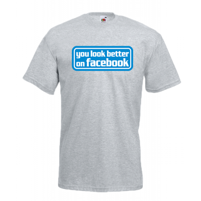 You Look Better On Facebook T-Shirt with print