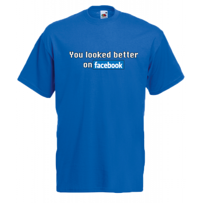 You Looked Better On Facebook T-Shirt with print